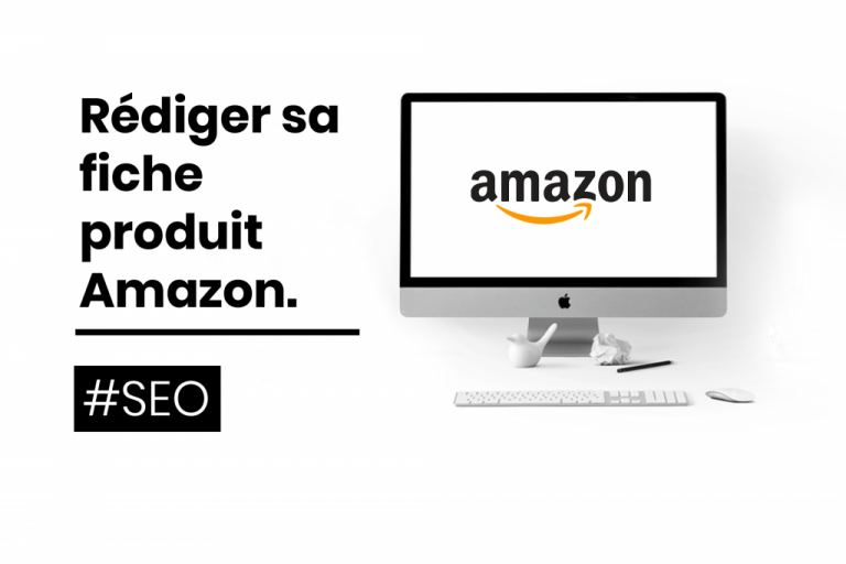 Comment bien rédiger sa fiche produit pour Amazon ?